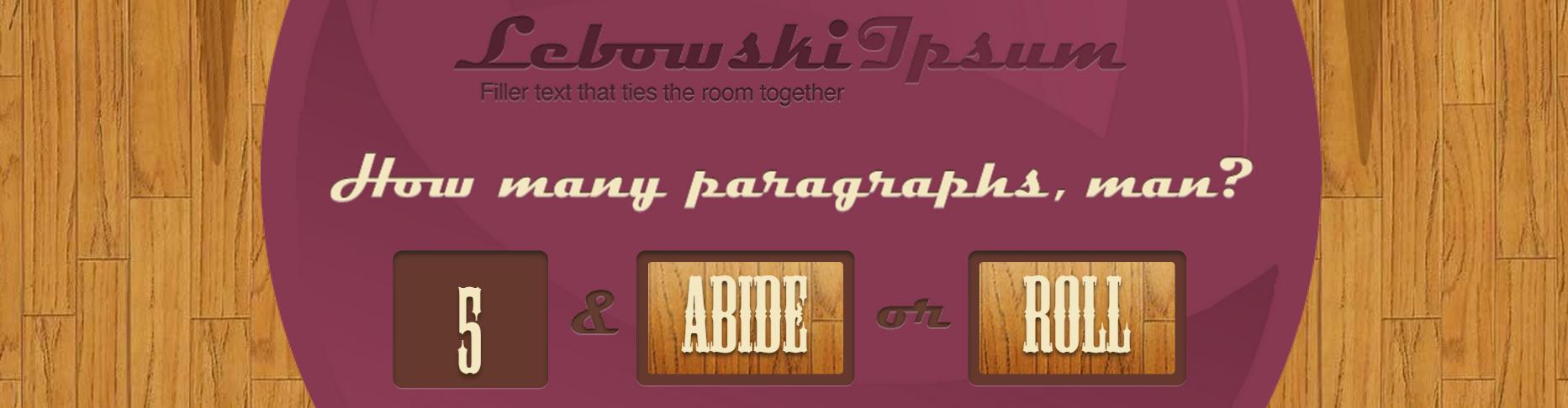 http://www.lebowskiipsum.com/